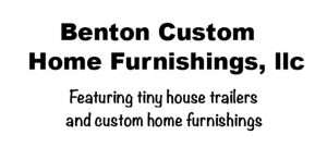 logo reads Benton Custome Home Furnishings, featuring tiny house trailers and custom home furniture