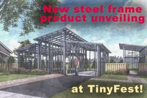 """architects rendition of a steel frame of a small home with the words """"New steel frame product unveiling at TinyFest!"""""""